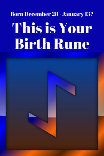Birth rune 12 28 to 1 13 Ihwaz